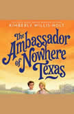 The Ambassador of Nowhere Texas, Kimberly Willis Holt