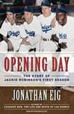 Opening Day The Story of Jackie Robinson's First Season, Jonathan Eig