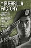 The Guerrilla Factory The Making of Special Forces Officers, the Green Berets, Tony Schwalm