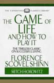 The Game of Life and How to Play It The Timeless Classic on Successful Living  (Abridged), Florence Scovel Shinn