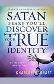 Satan Fears You'll Discover Your True Identity: Do You Know Who You Are?, Charles H. Kraft