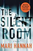 The Silent Room A Thriller, Mari Hannah