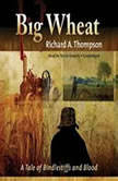 Big Wheat A Tale of Bindlestiffs and Blood, Richard A. Thompson