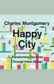 Happy City Transforming Our Lives Through Urban Design, Charles Montgomery