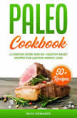 Paleo Cookbook: A Concise Guide and 50+ Healthy Paleo Recipes for Lasting Weight Loss, Mike Edwards