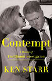 Contempt A Memoir of the Clinton Investigation, Ken Starr