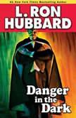 Danger in the Dark, L. Ron Hubbard