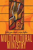 Multicultural Ministry Finding Your Church's Unique Rhythm, David A. Anderson