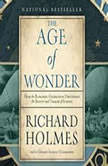 The Age of Wonder How the Romantic Generation Discovered the Beauty and Terror of Science, Richard Holmes