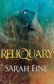 Reliquary, Sarah Fine