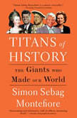 Titans of History The Giants Who Made Our World, Simon Sebag Montefiore