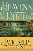 Heavens Ditch God, Gold, and Murder on the Erie Canal, Jack Kelly
