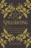 Spellcrafting Strengthen the Power of Your Craft by Creating and Casting Your Own Unique Spells, Arin Murphy-Hiscock