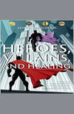 Heroes, Villains, and Healing: A Guide for Male Survivors of Childhood Sexual Abuse Using DC Comic Superheroes and Villains, Kenneth Rogers Jr.