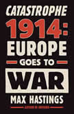 Catastrophe 1914 Europe Goes to War, Max Hastings