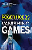 Vanishing Games A novel, Roger Hobbs