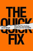 The Quick Fix Why Fad Psychology Can't Cure Our Social Ills, Jesse Singal