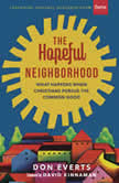 The Hopeful Neighborhood What Happens When Christians Pursue the Common Good, Don Everts