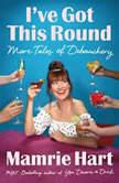 I've Got This Round More Tales of Debauchery, Mamrie Hart