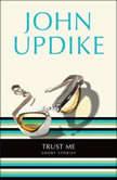 Trust Me Short Stories, John Updike