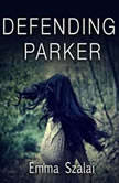 Defending Parker A Hachette Audiobook powered by Wattpad Production, Emma Szalai