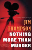 Nothing More than Murder, Jim Thompson