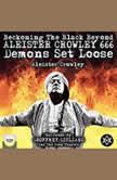 Beckoning the Black Beyond, Aleister Crowley 666, Demons Set Loose, Aleister Crowley