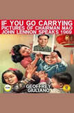 If You Go Carrying Pictures Of Chairman Mao - John Lennon Speaks 1969, Geoffrey Giuliano