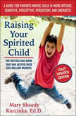 Raising Your Spirited Child, Third Edition A Guide for Parents Whose Child Is More Intense, Sensitive, Perceptive, Persistent, and Energetic, Mary Sheedy Kurcinka