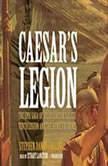Caesar's Legion The Epic Saga of Julius Caesar's Tenth Legion and the Armies of Rome, Stephen DandoCollins