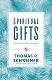 Spiritual Gifts What They Are and Why They Matter, Thomas R. Schreiner