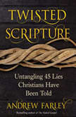 Twisted Scripture Untangling 45 Lies Christians Have Been Told, Andrew Farley