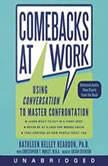 Comebacks at Work Using Conversation to Master Confrontation, Kathleen Kelley Reardon
