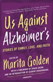 Us Against Alzheimer's Stories of Family, Love, and Faith, Marita Golden