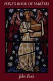 Foxe's Book of Martyrs, John Foxe