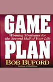 Game Plan Winning Strategies for the Second Half of Your Life, Bob P. Buford