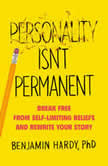 Personality Isn't Permanent Break Free from Self-Limiting Beliefs and Rewrite Your Story, Benjamin Hardy