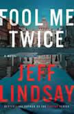 Fool Me Twice A Novel, Jeff Lindsay