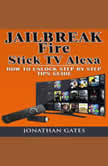 Jailbreak Fire Stick TV Alexa How to Unlock Step by Step Tips Guide, Jonathan Gates