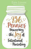 936 Pennies Discovering the Joy of Intentional Parenting, Eryn Lynum