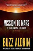 Mission to Mars My Vision for Space Exploration, Buzz Aldrin, with Leonard David; Foreword by Andrew Aldrin