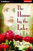 The House by the Lake, Ella Carey