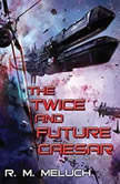 The Twice and Future Caesar, R.M. Meluch