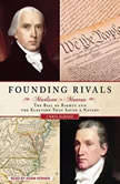 Founding Rivals Madison vs. Monroe, the Bill of Rights, and the Election That Saved a Nation, Chris DeRose