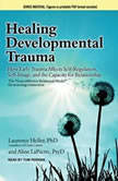 Healing Developmental Trauma How Early Trauma Affects Self-Regulation, Self-Image, and the Capacity for Relationship, Laurence Heller