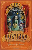 Girl Who Raced Fairyland All the Way Home, The, Catherynne M Valente