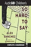 So Hard to Say, Alex Sanchez
