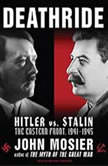 Deathride Hitler vs. Stalin---the Eastern Front, 1941-1945, John Mosier