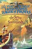 The Very Nearly Honorable League of Pirates #2: The Terror of the Southlands, Caroline Carlson