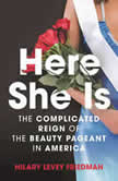 Here She Is The Tarnished Reign of the Beauty Pageant in America, Hilary Levey Friedman